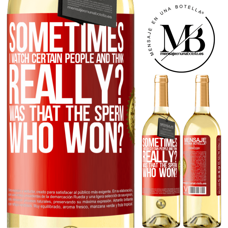 24,95 € Free Shipping   White Wine WHITE Edition Sometimes I watch certain people and think ... Really? That was the sperm that won? Red Label. Customizable label Young wine Harvest 2020 Verdejo