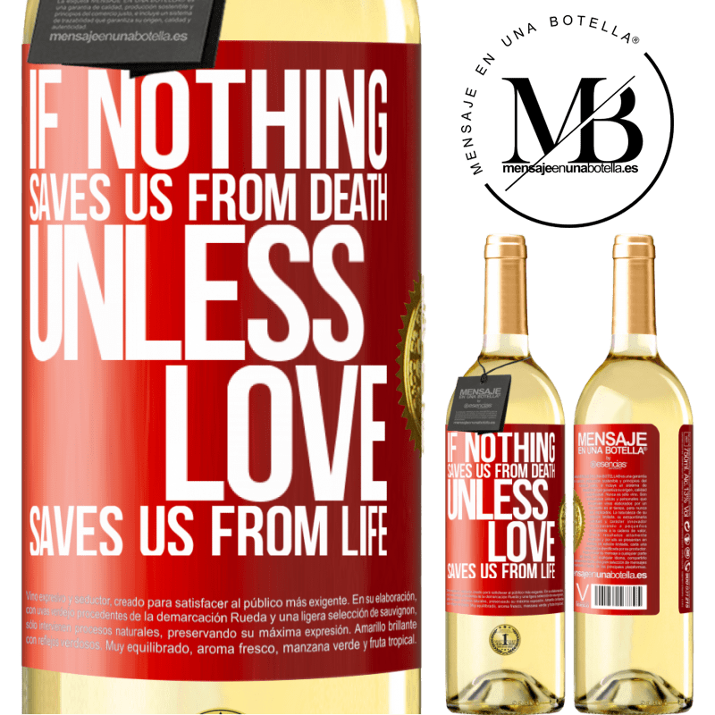 24,95 € Free Shipping   White Wine WHITE Edition If nothing saves us from death, unless love saves us from life Red Label. Customizable label Young wine Harvest 2020 Verdejo