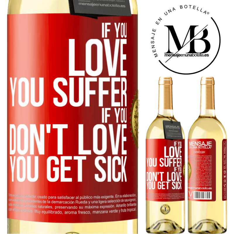 24,95 € Free Shipping | White Wine WHITE Edition If you love, you suffer. If you don't love, you get sick Red Label. Customizable label Young wine Harvest 2020 Verdejo