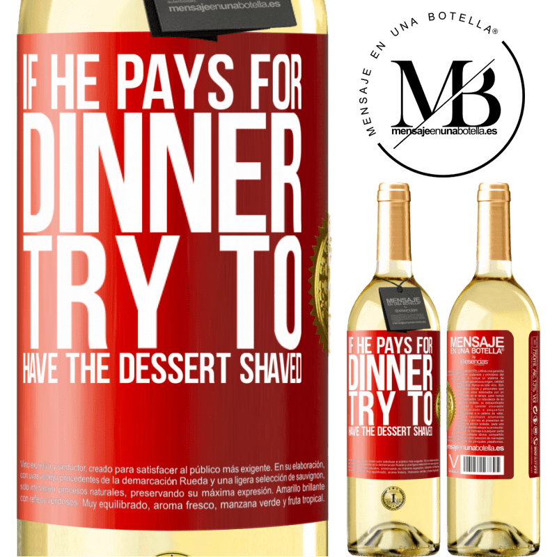 24,95 € Free Shipping | White Wine WHITE Edition If he pays for dinner, he tries to shave the dessert Red Label. Customizable label Young wine Harvest 2020 Verdejo