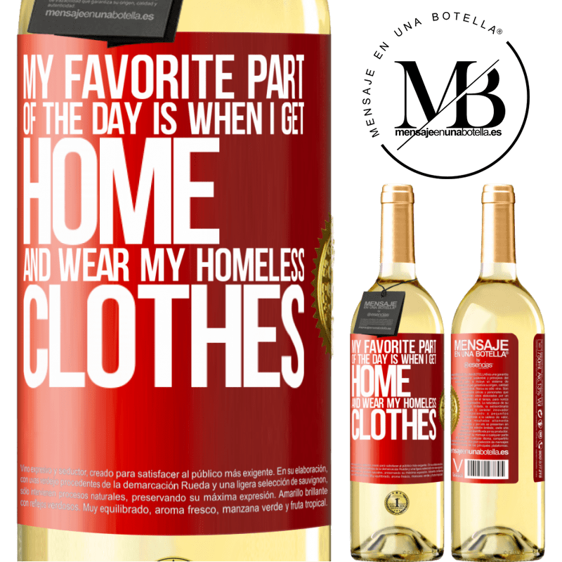 24,95 € Free Shipping | White Wine WHITE Edition My favorite part of the day is when I get home and wear my homeless clothes Red Label. Customizable label Young wine Harvest 2020 Verdejo