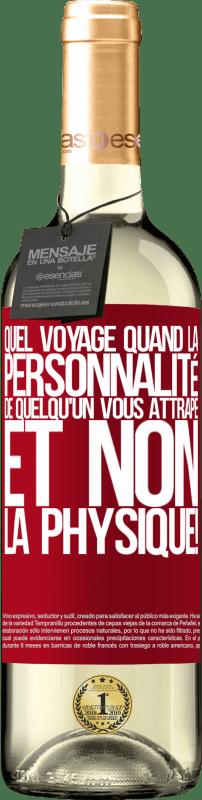 24,95 € Envoi gratuit | Vin blanc Édition WHITE quel voyage quand la personnalité de quelqu'un vous attrape et non la physique! Étiquette Rouge. Étiquette personnalisable Vin jeune Récolte 2020 Verdejo