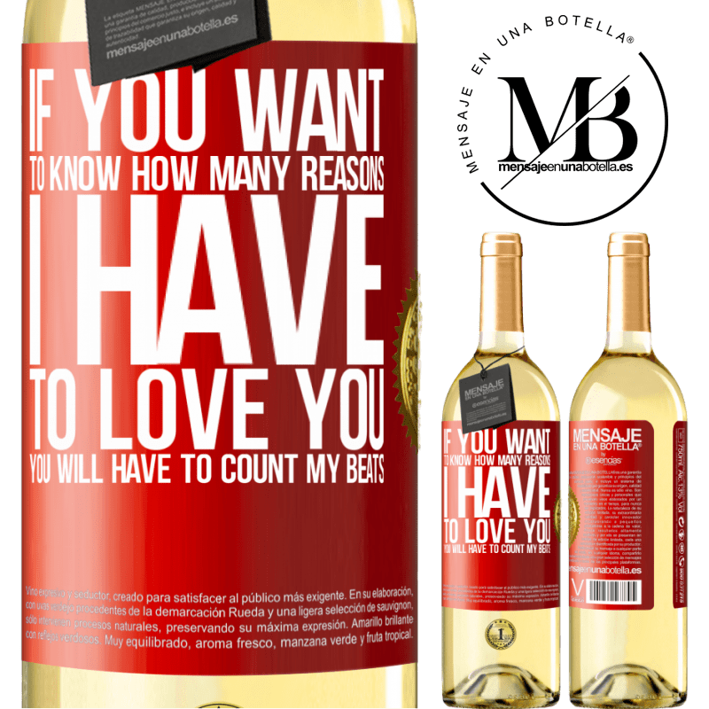 24,95 € Free Shipping   White Wine WHITE Edition If you want to know how many reasons I have to love you, you will have to count my beats Red Label. Customizable label Young wine Harvest 2020 Verdejo