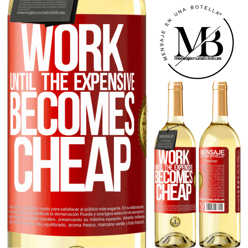 24,95 € Free Shipping | White Wine WHITE Edition Work until the expensive becomes cheap Red Label. Customizable label Young wine Harvest 2020 Verdejo