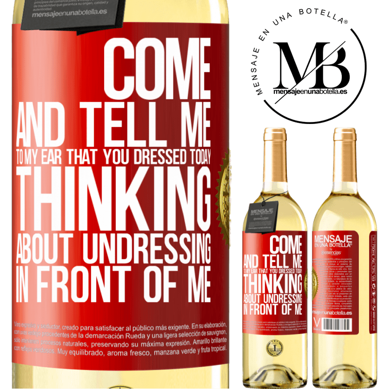 24,95 € Free Shipping | White Wine WHITE Edition Come and tell me in your ear that you dressed today thinking about undressing in front of me Red Label. Customizable label Young wine Harvest 2020 Verdejo
