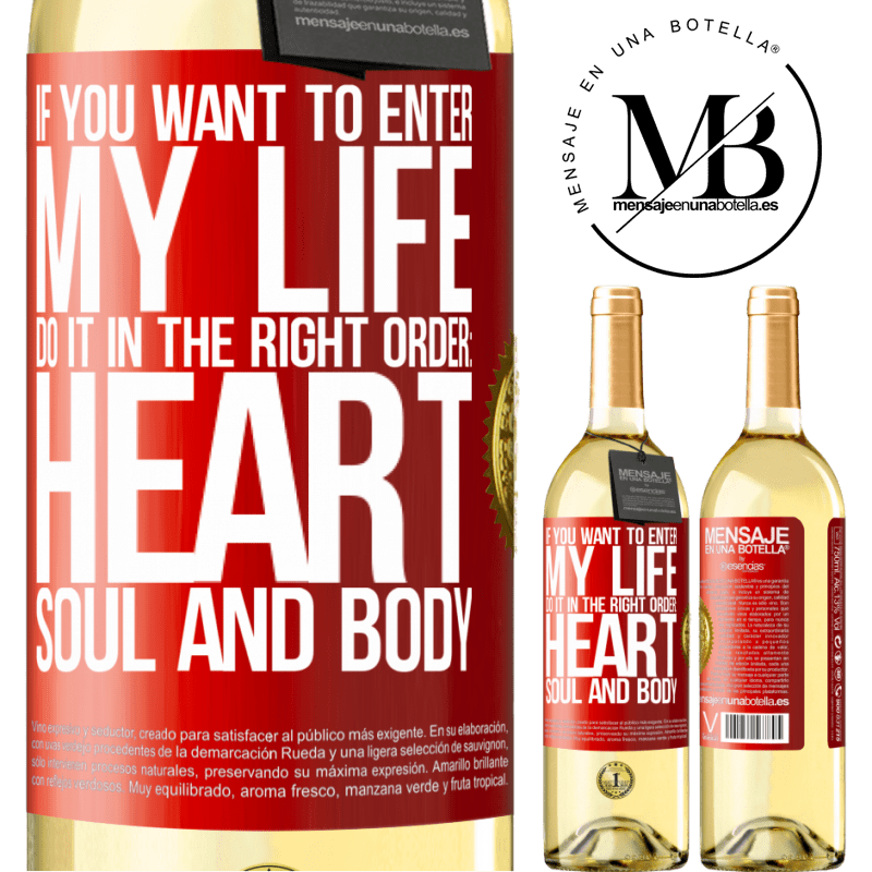 24,95 € Free Shipping | White Wine WHITE Edition If you want to enter my life, do it in the right order: heart, soul and body Red Label. Customizable label Young wine Harvest 2020 Verdejo