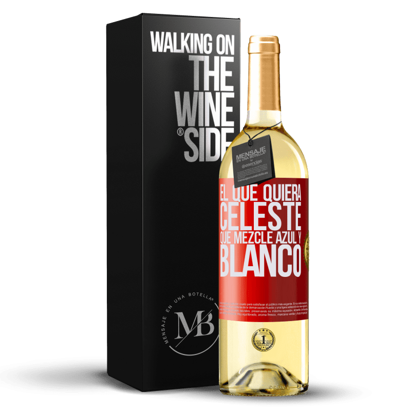 24,95 € Envío gratis | Vino Blanco Edición WHITE El que quiera celeste, que mezcle azul y blanco Etiqueta Roja. Etiqueta personalizable Vino joven Cosecha 2020 Verdejo