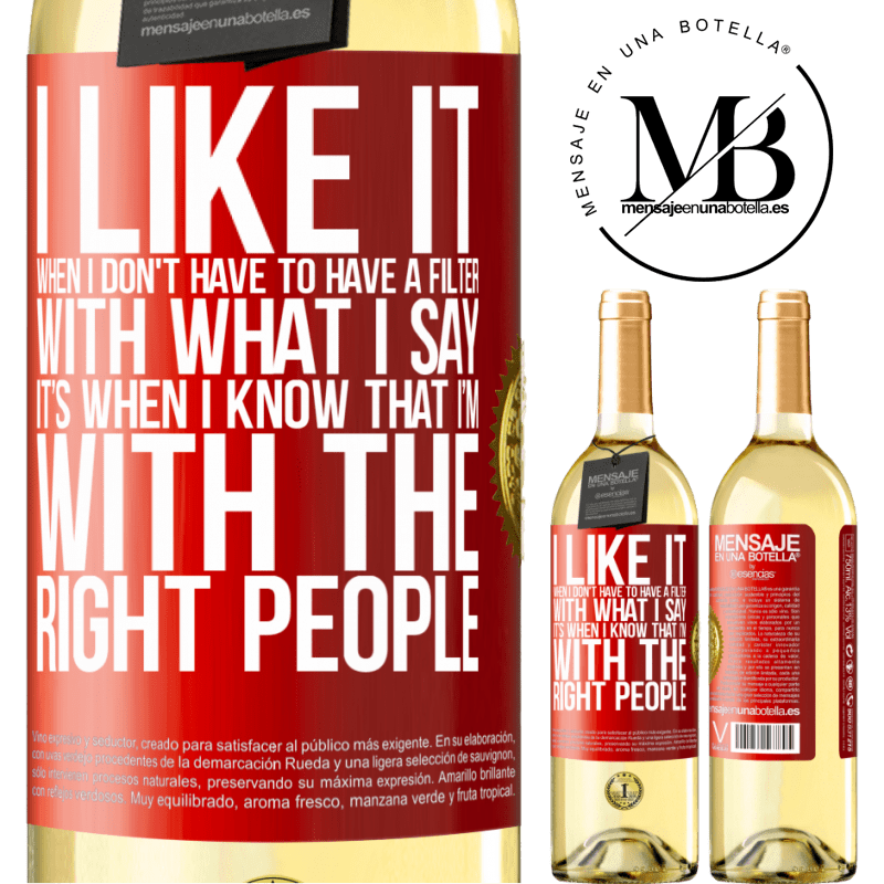 24,95 € Free Shipping   White Wine WHITE Edition I like it when I don't have to have a filter with what I say. It's when I know that I'm with the right people Red Label. Customizable label Young wine Harvest 2020 Verdejo