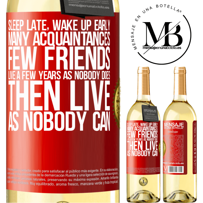 24,95 € Free Shipping | White Wine WHITE Edition Sleep late, wake up early. Many acquaintances, few friends. Live a few years as nobody does, then live as nobody can Red Label. Customizable label Young wine Harvest 2020 Verdejo