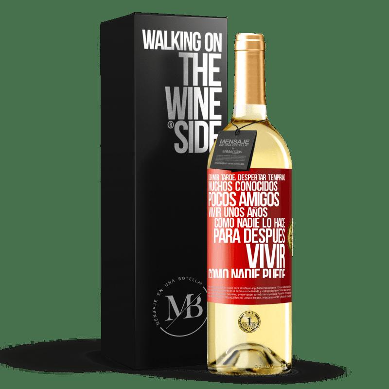 24,95 € Envoi gratuit | Vin blanc Édition WHITE Dormez tard, réveillez-vous tôt. Beaucoup de connaissances, peu d'amis. Vivez quelques années comme personne, puis vivez Étiquette Rouge. Étiquette personnalisable Vin jeune Récolte 2020 Verdejo