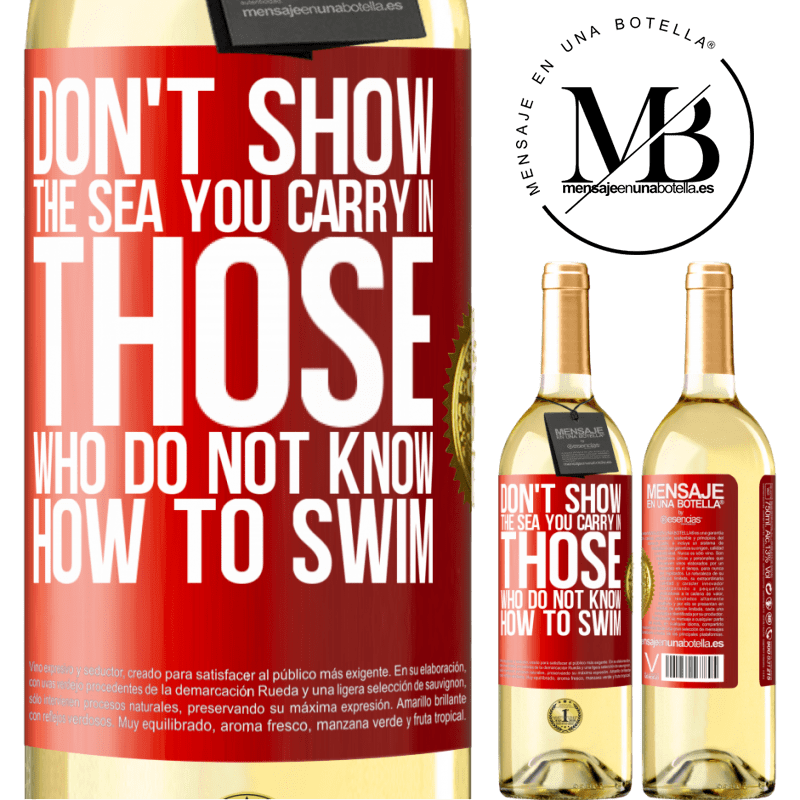 24,95 € Free Shipping | White Wine WHITE Edition Do not show the sea you carry in those who do not know how to swim Red Label. Customizable label Young wine Harvest 2020 Verdejo