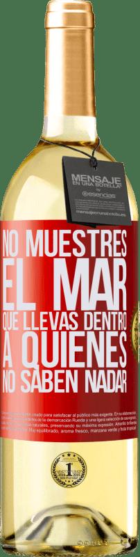 24,95 € Envío gratis | Vino Blanco Edición WHITE No muestres el mar que llevas dentro a quienes no saben nadar Etiqueta Roja. Etiqueta personalizable Vino joven Cosecha 2020 Verdejo