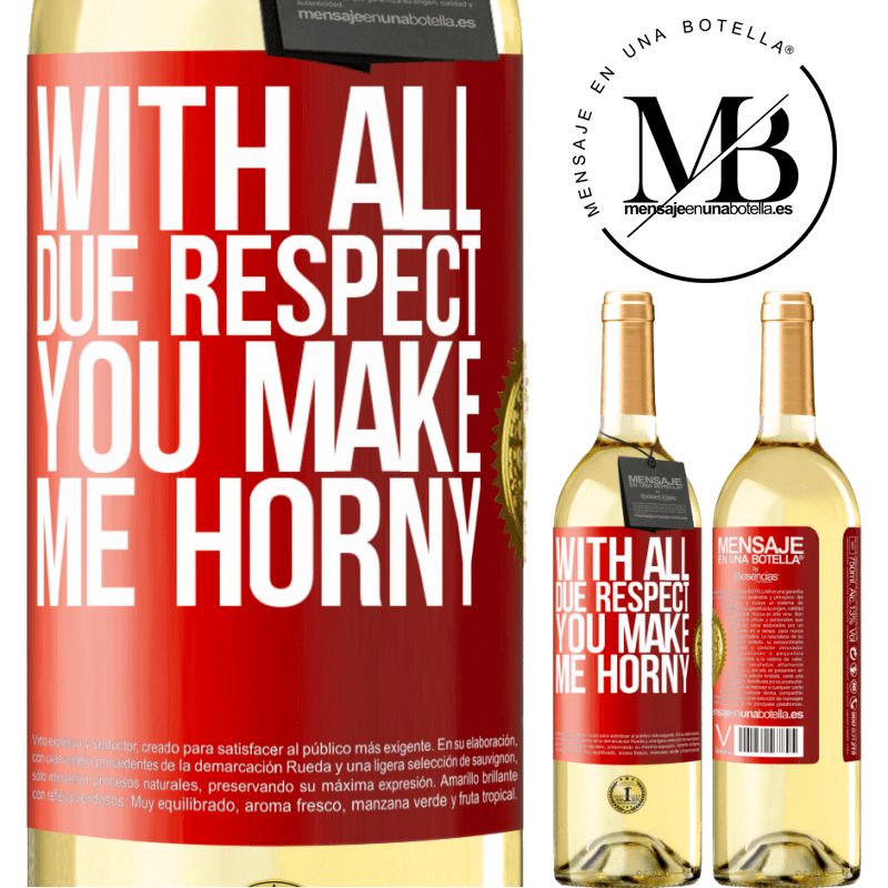 24,95 € Free Shipping | White Wine WHITE Edition With all due respect, you make me horny Red Label. Customizable label Young wine Harvest 2020 Verdejo