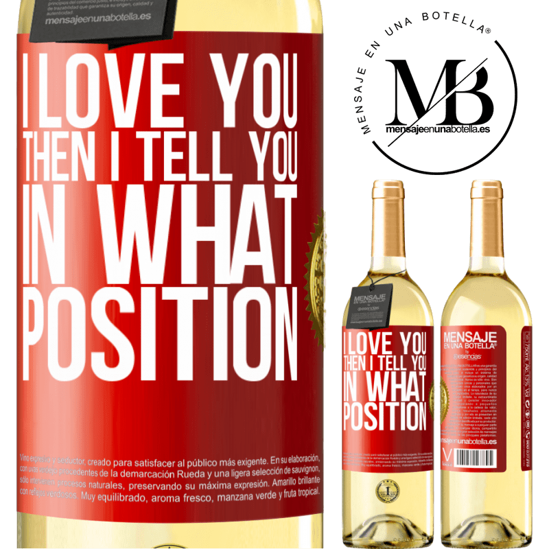 24,95 € Free Shipping | White Wine WHITE Edition I love you Then I tell you in what position Red Label. Customizable label Young wine Harvest 2020 Verdejo
