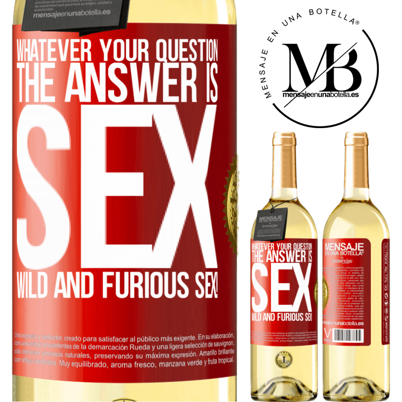 24,95 € Free Shipping   White Wine WHITE Edition Whatever your question, the answer is sex. Wild and furious sex! Red Label. Customizable label Young wine Harvest 2020 Verdejo
