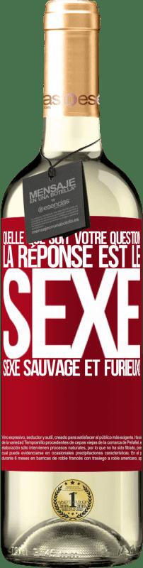 24,95 € Envoi gratuit   Vin blanc Édition WHITE Quelle que soit votre question, la réponse est le sexe. Sexe sauvage et furieux! Étiquette Rouge. Étiquette personnalisable Vin jeune Récolte 2020 Verdejo