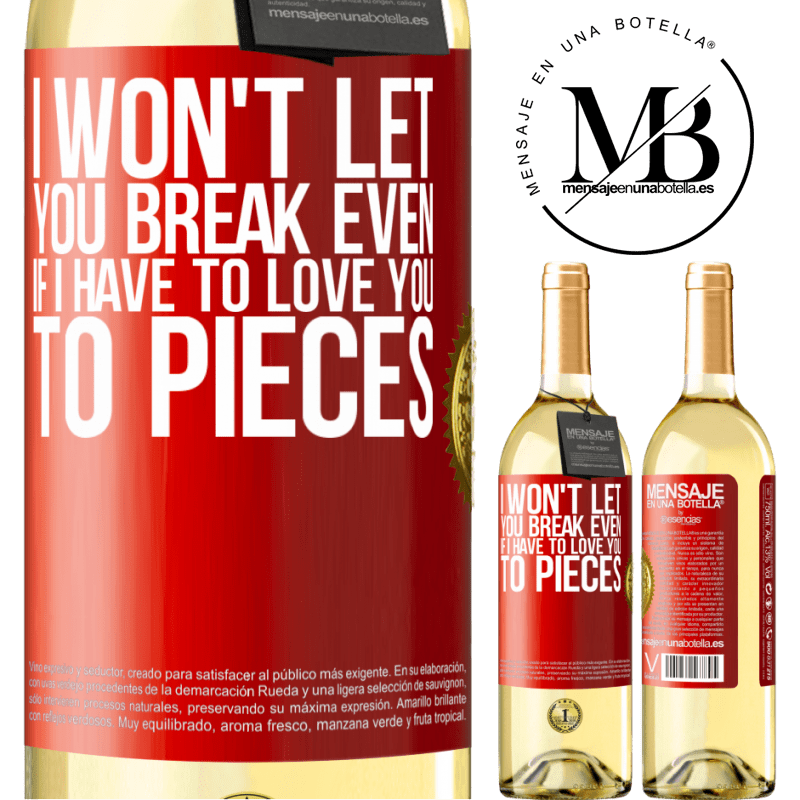 24,95 € Free Shipping | White Wine WHITE Edition I won't let you break even if I have to love you to pieces Red Label. Customizable label Young wine Harvest 2020 Verdejo