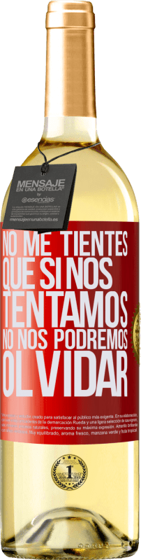 24,95 € Envío gratis | Vino Blanco Edición WHITE No me tientes, que si nos tentamos no nos podremos olvidar Etiqueta Roja. Etiqueta personalizable Vino joven Cosecha 2020 Verdejo