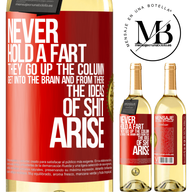 24,95 € Free Shipping | White Wine WHITE Edition Never hold a fart. They go up the column, get into the brain and from there the ideas of shit arise Red Label. Customizable label Young wine Harvest 2020 Verdejo