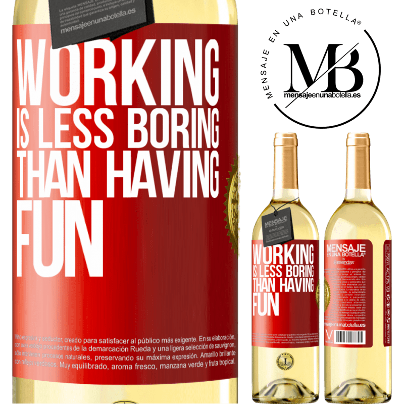 24,95 € Free Shipping | White Wine WHITE Edition Working is less boring than having fun Red Label. Customizable label Young wine Harvest 2020 Verdejo