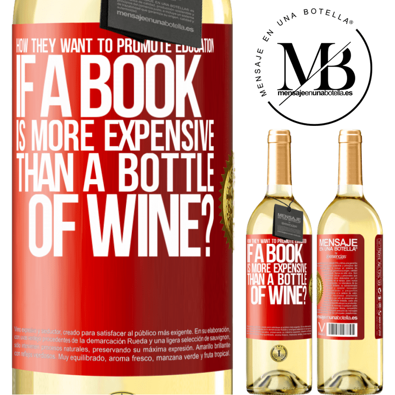 24,95 € Free Shipping | White Wine WHITE Edition How they want to promote education if a book is more expensive than a bottle of wine Red Label. Customizable label Young wine Harvest 2020 Verdejo