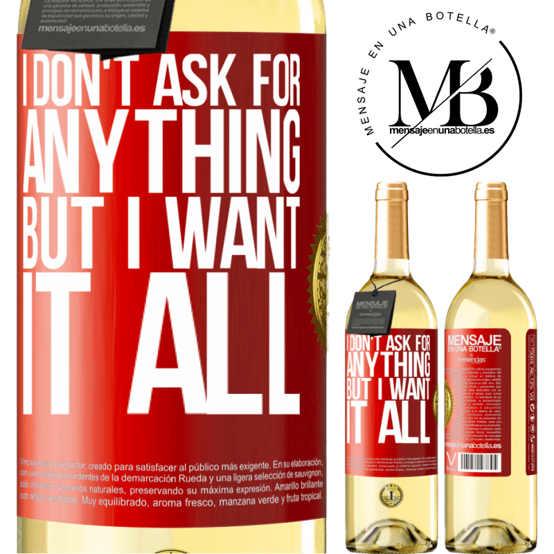 24,95 € Free Shipping   White Wine WHITE Edition I don't ask for anything, but I want it all Red Label. Customizable label Young wine Harvest 2020 Verdejo