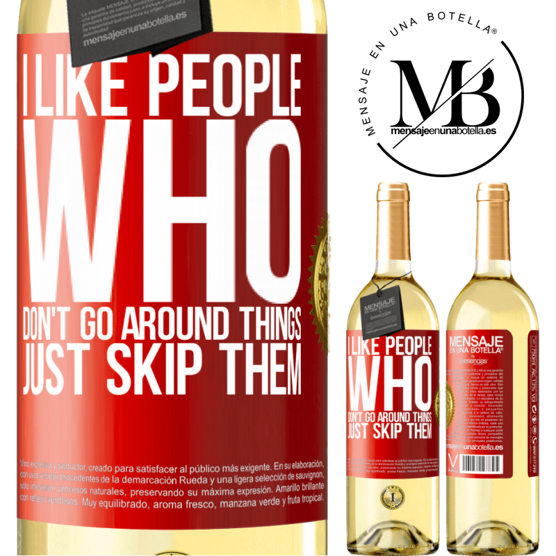 24,95 € Free Shipping | White Wine WHITE Edition I like people who don't go around things, just skip them Red Label. Customizable label Young wine Harvest 2020 Verdejo