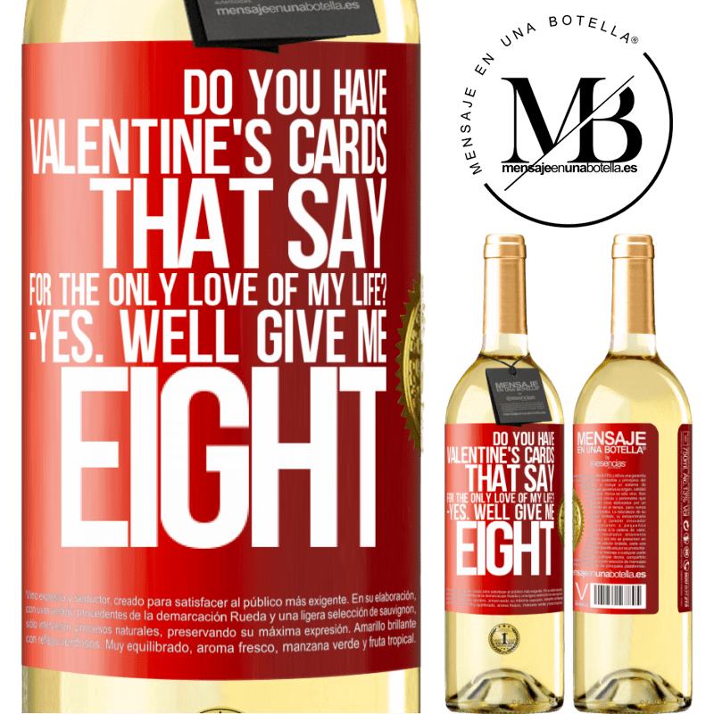 24,95 € Free Shipping   White Wine WHITE Edition Do you have Valentine's cards that say: For the only love of my life? -Yes. Well give me eight Red Label. Customizable label Young wine Harvest 2020 Verdejo
