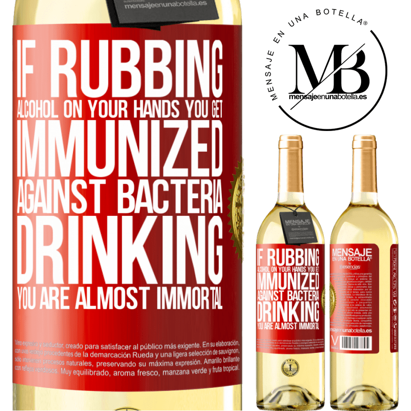 24,95 € Free Shipping | White Wine WHITE Edition If rubbing alcohol on your hands you get immunized against bacteria, drinking it is almost immortal Red Label. Customizable label Young wine Harvest 2020 Verdejo