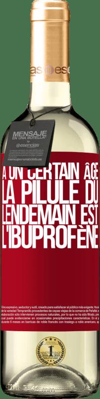 24,95 € Envoi gratuit | Vin blanc Édition WHITE À un certain âge, la pilule du lendemain est l'ibuprofène Étiquette Rouge. Étiquette personnalisable Vin jeune Récolte 2020 Verdejo