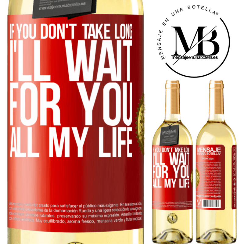 24,95 € Free Shipping   White Wine WHITE Edition If you don't take long, I'll wait for you all my life Red Label. Customizable label Young wine Harvest 2020 Verdejo