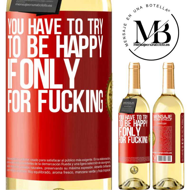 24,95 € Free Shipping   White Wine WHITE Edition You have to try to be happy, if only for fucking Red Label. Customizable label Young wine Harvest 2020 Verdejo