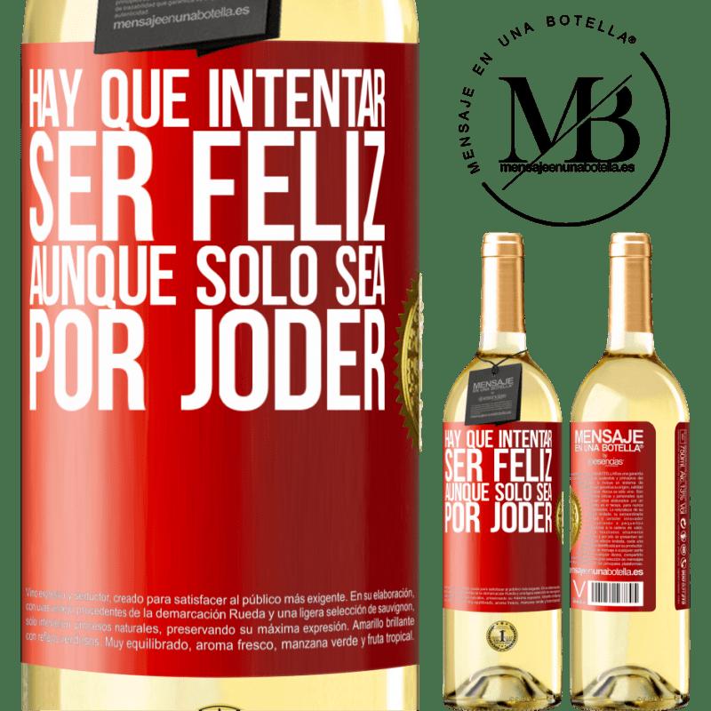 24,95 € Envío gratis | Vino Blanco Edición WHITE Hay que intentar ser feliz, aunque sólo sea por joder Etiqueta Roja. Etiqueta personalizable Vino joven Cosecha 2020 Verdejo