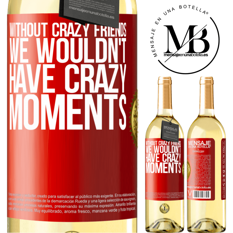24,95 € Free Shipping | White Wine WHITE Edition Without crazy friends, we wouldn't have crazy moments Red Label. Customizable label Young wine Harvest 2020 Verdejo