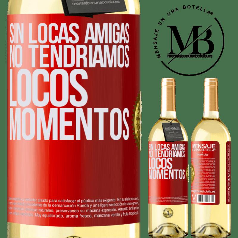 24,95 € Envío gratis | Vino Blanco Edición WHITE Sin locas amigas, no tendríamos locos momentos Etiqueta Roja. Etiqueta personalizable Vino joven Cosecha 2020 Verdejo