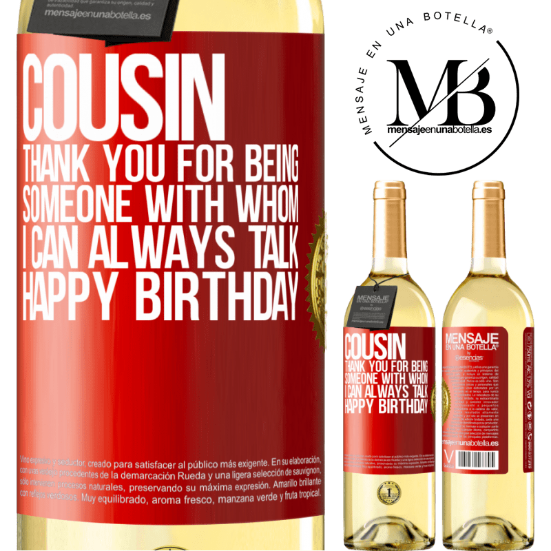 24,95 € Free Shipping | White Wine WHITE Edition Cousin. Thank you for being someone with whom I can always talk. Happy Birthday Red Label. Customizable label Young wine Harvest 2020 Verdejo