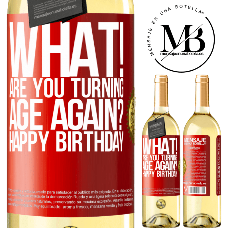 24,95 € Free Shipping | White Wine WHITE Edition What! Are you turning age again? Happy Birthday Red Label. Customizable label Young wine Harvest 2020 Verdejo