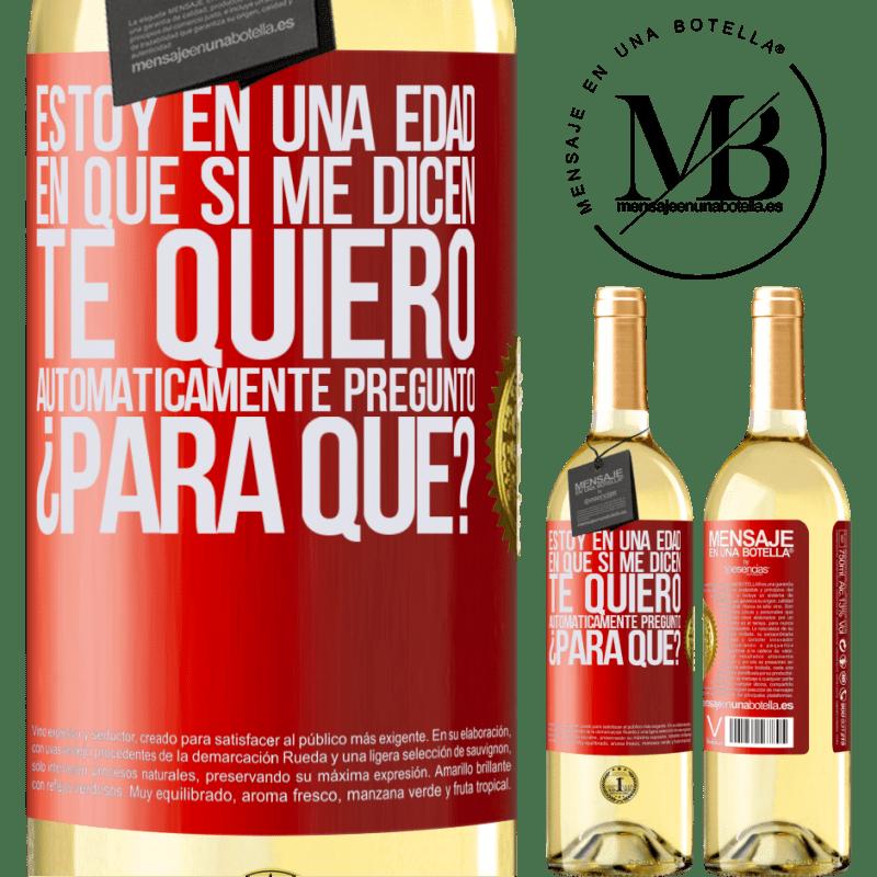 24,95 € Envío gratis | Vino Blanco Edición WHITE Estoy en una edad en que si me dicen, te quiero automáticamente pregunto ¿Para qué? Etiqueta Roja. Etiqueta personalizable Vino joven Cosecha 2020 Verdejo