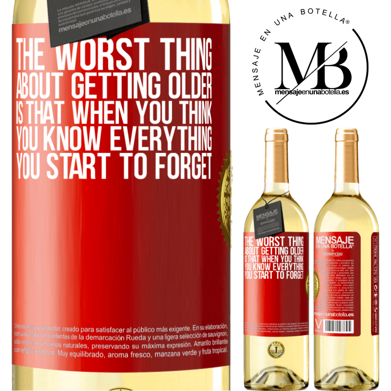 24,95 € Free Shipping | White Wine WHITE Edition The worst thing about getting older is that when you think you know everything, you start to forget Red Label. Customizable label Young wine Harvest 2020 Verdejo