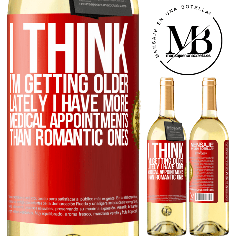 24,95 € Free Shipping | White Wine WHITE Edition I think I'm getting older. Lately I have more medical appointments than romantic ones Red Label. Customizable label Young wine Harvest 2020 Verdejo