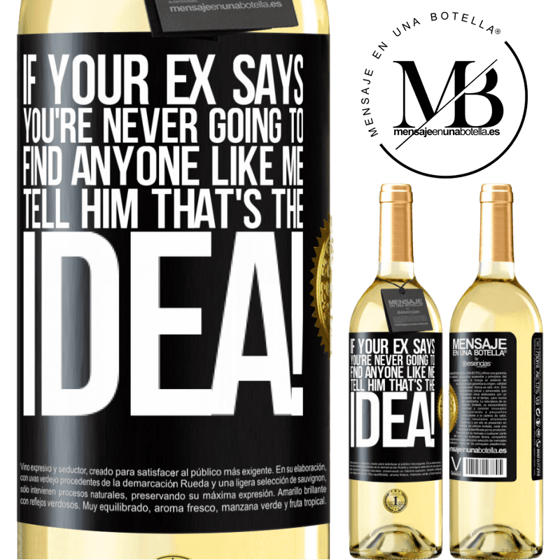 24,95 € Free Shipping   White Wine WHITE Edition If your ex says you're never going to find anyone like me tell him that's the idea! Black Label. Customizable label Young wine Harvest 2020 Verdejo