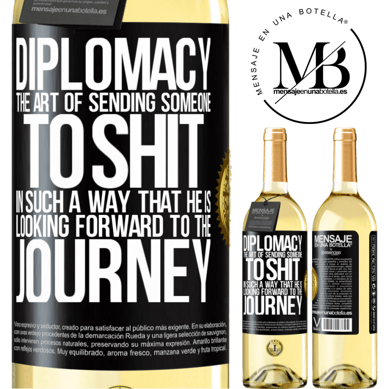 24,95 € Free Shipping   White Wine WHITE Edition Diplomacy. The art of sending someone to shit in such a way that he is looking forward to the journey Black Label. Customizable label Young wine Harvest 2020 Verdejo