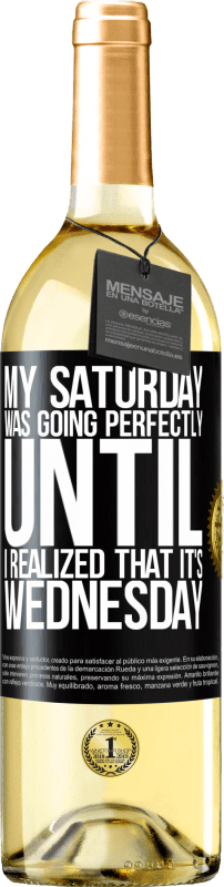 24,95 € Free Shipping | White Wine WHITE Edition My Saturday was going perfectly until I realized that it's Wednesday Black Label. Customizable label Young wine Harvest 2020 Verdejo