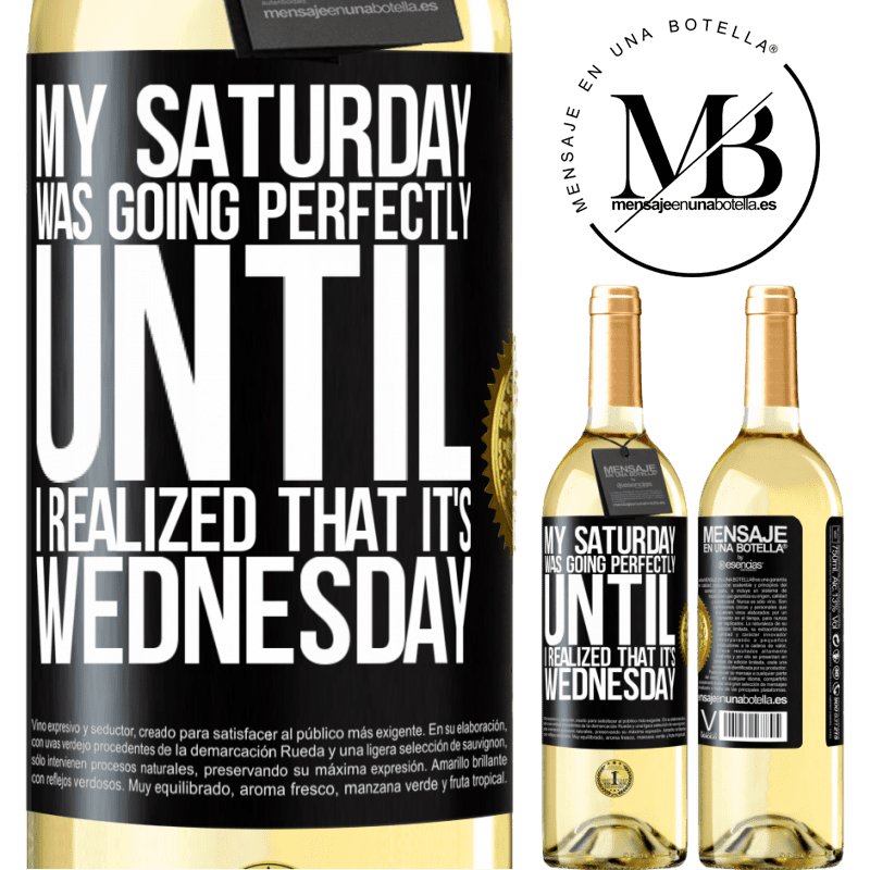 24,95 € Free Shipping   White Wine WHITE Edition My Saturday was going perfectly until I realized that it's Wednesday Black Label. Customizable label Young wine Harvest 2020 Verdejo