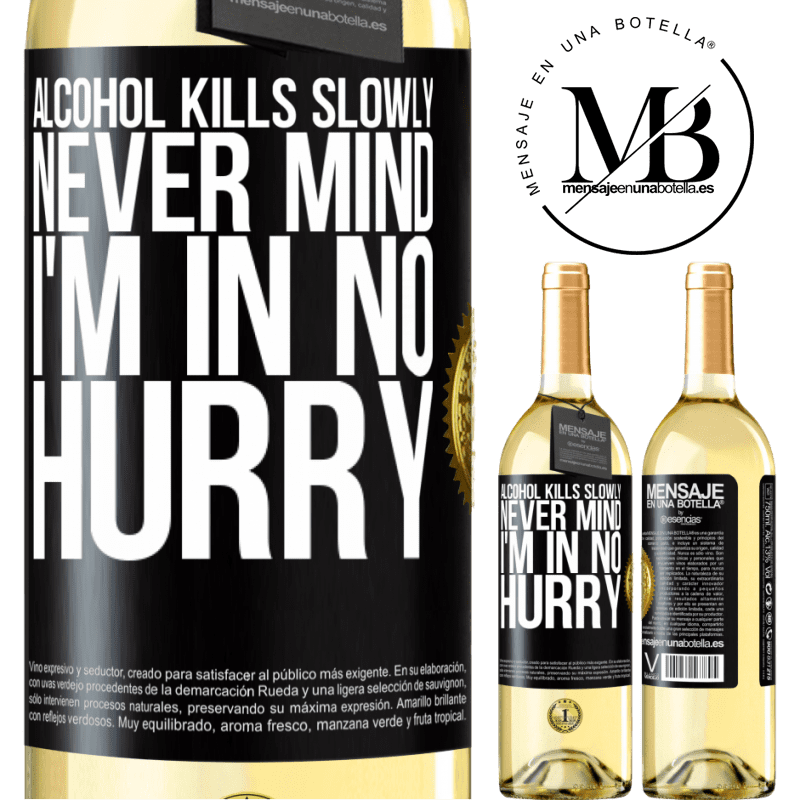 24,95 € Free Shipping   White Wine WHITE Edition Alcohol kills slowly ... Never mind, I'm in no hurry Black Label. Customizable label Young wine Harvest 2020 Verdejo