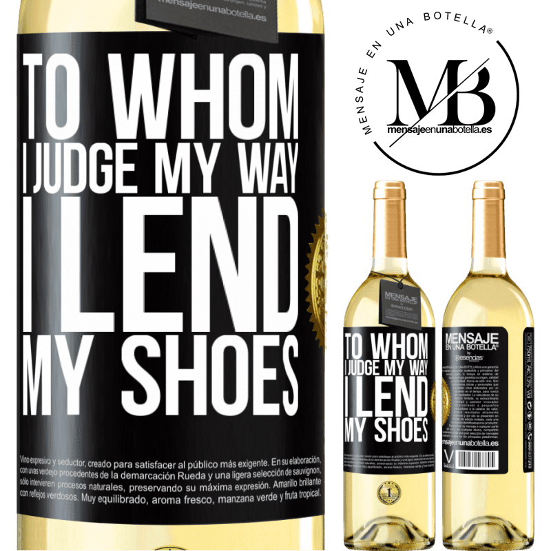 24,95 € Free Shipping | White Wine WHITE Edition To whom I judge my way, I lend my shoes Black Label. Customizable label Young wine Harvest 2020 Verdejo