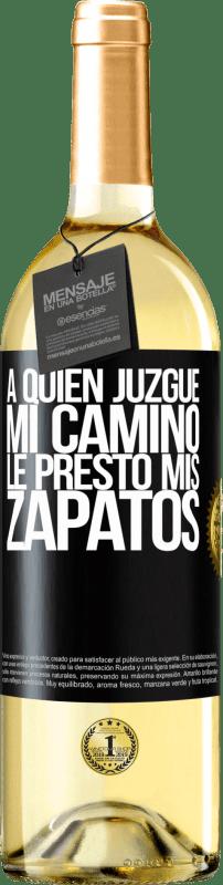 24,95 € Envío gratis | Vino Blanco Edición WHITE A quien juzgue mi camino, le presto mis zapatos Etiqueta Negra. Etiqueta personalizable Vino joven Cosecha 2020 Verdejo