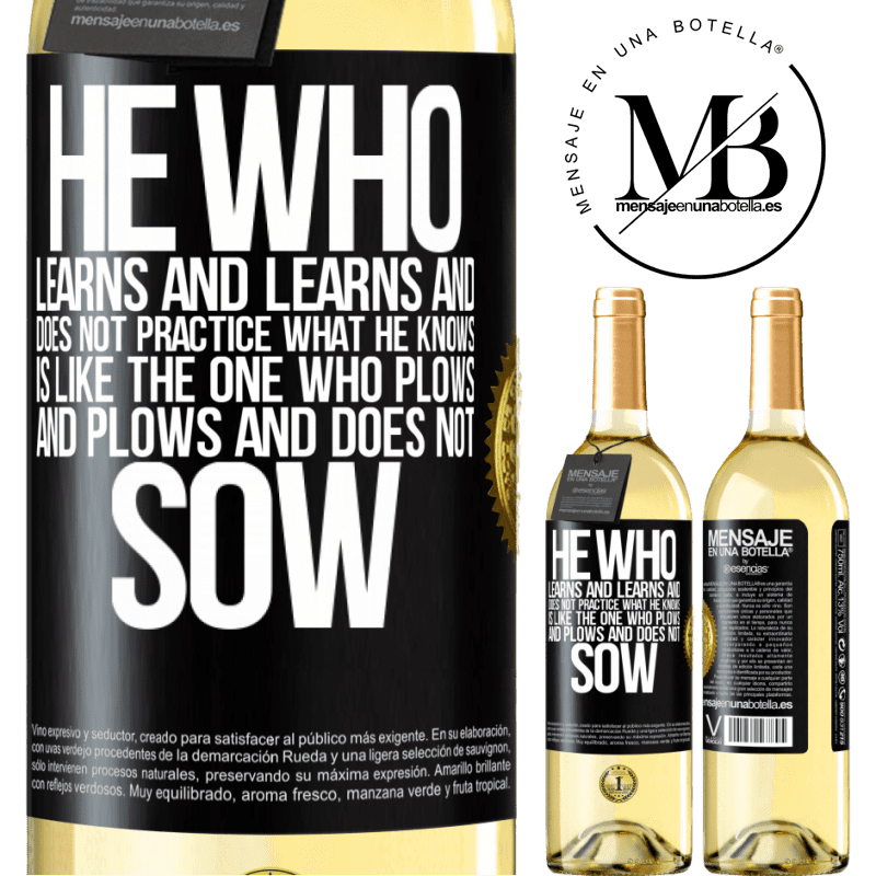 24,95 € Free Shipping | White Wine WHITE Edition He who learns and learns and does not practice what he knows is like the one who plows and plows and does not sow Black Label. Customizable label Young wine Harvest 2020 Verdejo