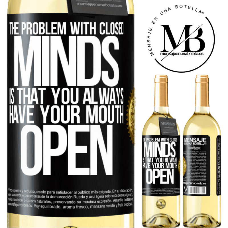 24,95 € Free Shipping | White Wine WHITE Edition The problem with closed minds is that you always have your mouth open Black Label. Customizable label Young wine Harvest 2020 Verdejo