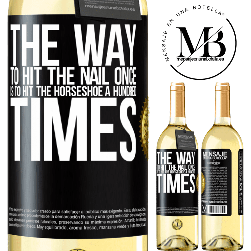 24,95 € Free Shipping | White Wine WHITE Edition The way to hit the nail once is to hit the horseshoe a hundred times Black Label. Customizable label Young wine Harvest 2020 Verdejo